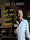 Let Me Tell You About Wine (eBook): A Beginner's Guide to Understanding and Enjoying Wine