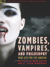 Zombies, Vampires, and Philosophy (eBook): New Life for the Undead