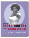 Oprah Winfrey and the Glamour of Misery (eBook): An Essay on Popular Culture