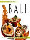 The Food of Bali (eBook): Authentic Recipes from the Islands of the Gods
