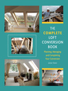 Complete Loft Conversion Book (eBook): Planning, Managing, and Completing Your Conversion