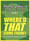 Uncle John's Facts to Go Where'd That Come From? (eBook)