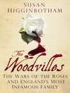 The Woodvilles (eBook): The Wars of the Roses and England's Most Infamous Family