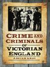 Crime & Criminals of Victorian England (eBook)
