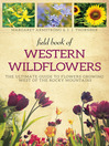 Field Book of Western Wild Flowers (eBook): The Ultimate Guide to Flowers Growing West of the Rocky Mountains