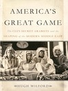 America's Great Game (eBook): The CIA's Secret Arabists and the Shaping of the Modern Middle East