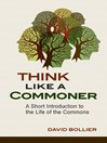 Think Like a Commoner (eBook): A Short Introduction to the Life of the Commons