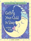 Getting Your Child To Sleep and Back to Sleep (eBook): Tips for Parents of Infants, Toddlers and Preschoolers