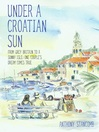 Under a Croatian Sun (eBook): From Grey Britain to a Sunny Isle: One Couple's Dream Comes True