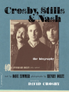 Crosby, Stills & Nash (eBook): The Biography