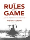The Rules of the Game (eBook): Jutland and British Naval Command