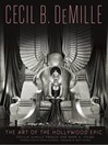 Cecil B. DeMille (eBook): The Art of the Hollywood Epic