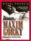 The Murder of Maxim Gorky (eBook): A Secret Execution