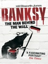 Banksy (eBook): The Man Behind the Wall