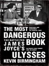 The Most Dangerous Book (eBook): The Battle for James Joyce's Ulysses