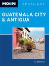 Moon Spotlight Guatemala City and Antigua (eBook)