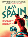 I am Spain (eBook): The Spanish Civil War and the Men and Women who went to Fight Fascism