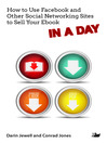 How to Use Facebook and Other Social Networking Sites to Sell Your Ebook IN a DAY (eBook)