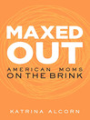 Maxed Out (eBook): American Moms on the Brink