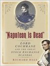 Napoleon Is Dead (eBook): Lord Cochrane and the Great Stock Exchange Scandal