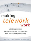 Making Telework Work (eBook): Leading People and Leveraging Technology for High-Impact Results