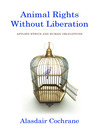 Animal Rights Without Liberation (eBook): Applied Ethics and Human Obligations