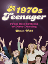 A 1970s Teenager (eBook): From Bell Bottoms to Disco Dancing