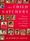 The Child Catchers (eBook): Rescue, Trafficking, and the New Gospel of Adoption