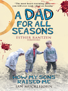 A Dad for All Seasons (eBook): How My Sons Raised Me