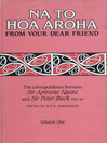 Na to Hoa Aroha, from Your Dear Friend (eBook): The Correspondence of Sir Apirana Ngata and Sir Peter Buck, 1925-50 (Volume I, 1925-29)