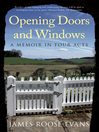 Opening Doors and Windows (eBook): A Memoir In Four Acts