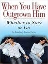 When You Have Outgrown Him (eBook): Whether to Stay or Go
