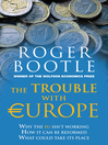 The Trouble with Europe (eBook): Why the EU Isn't Working - How it Can Be Reformed - What Could Take Its Place