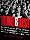 The B List (eBook): The National Society of Film Critics on the Low-budget Beauties, Genre-bending Mavericks, and Cult