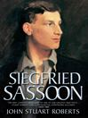Siegfried Sassoon (eBook): The First Complete Biography of One of Our Greatest War Poets