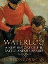 Waterloo (eBook): A New History of the Battle and its Armies