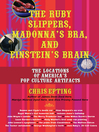 The Ruby Slippers, Madonna's Bra, and Einstein's Brain (eBook): The Locations of America's Pop Culture Artifacts