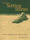 The Art of Setting Stones (eBook): And Other Writings from the Japanese Garden