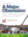 A Major Obsession (eBook): One Fan, Four Golf Championships