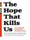 The Hope That Kills Us (eBook): An Anthology of Scottish Football Fiction