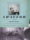 Swallow (eBook): Foreign Bodies, Their Ingestion, Inspiration, and the Curious Doctor Who Extracted Them