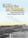 Racing the Sunrise (eBook): The Reinforcement of America's Pacific Outposts, 1941-1942