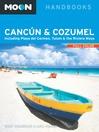 Moon Cancún & Cozumel (eBook): Including Playa del Carmen, Tulum & the Riviera Maya