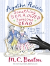 Something Borrowed, Someone Dead (eBook): Agatha Raisin Mystery Series, Book 24