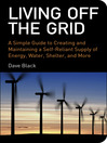 Living Off the Grid (eBook): A Simple Guide to Creating and Maintaining a Self-Reliant Supply of Energy, Water, Shelter, and More