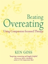 The Compassionate Mind Approach to Beating Overeating (eBook): Using Compassion Focussed Therapy