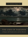 The Uses of Paradox (eBook): Religion, Self-Transformation, and the Absurd