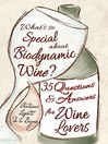 What's So Special About Biodynamic Wine? (eBook): Thirty-five Questions and Answers for Wine Lovers