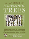A Handbook of Scotland's Trees (eBook): The Essential Guide for Enthusiasts, Gardeners and Woodland Lovers to Species, Cultivation, Habits, Uses & Lore