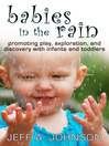 Babies in the Rain (eBook): Promoting Play, Exploration, and Discovery with Infants and Toddlers